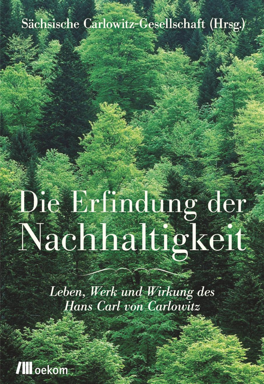 Leben, Werk und Wirken des Hans Carl von Carlowitz